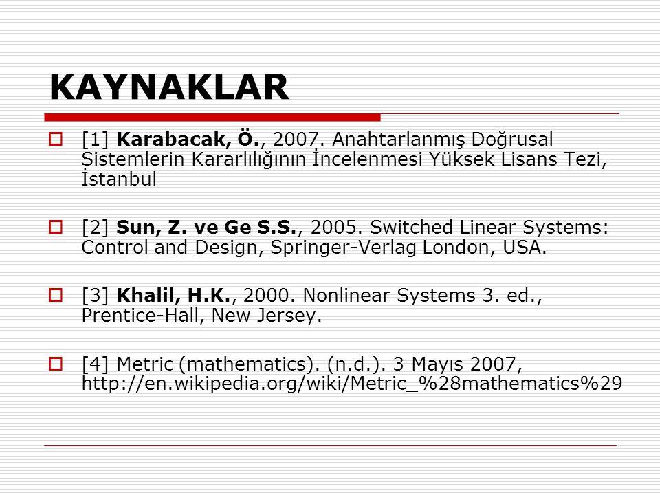 KAYNAKLAR [1] Karabacak, Ö., 2007. Anahtarlanmış Doğrusal Sistemlerin Kararlılığının İncelenmesi Yüksek Lisans Tezi, İstanbul.